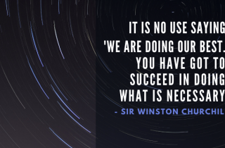 "Sir Winston Churchill Quote, ""...You have got to succeed in doing what is necessary."""